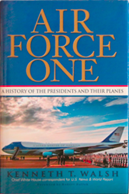Air Force One:  A history of the Presidents and Their Planes.  By Kenneth T. Walsh - Author, Speaker, and Journalist.