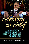 Celebrity in Chief: A History of the Presidents and the Culture of Stardom book by Kenneth T. Walsh
