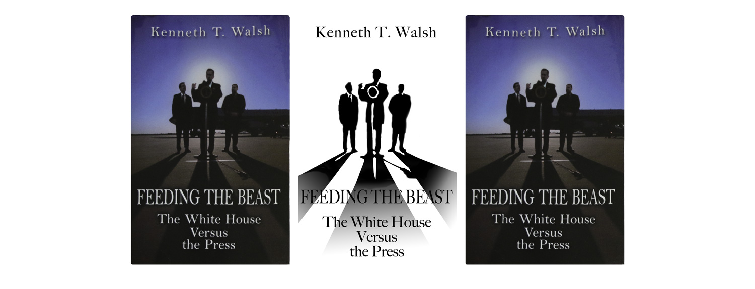 FEEDING THE BEAST: The White House Versus the Press book by Kenneth T. Walsh.